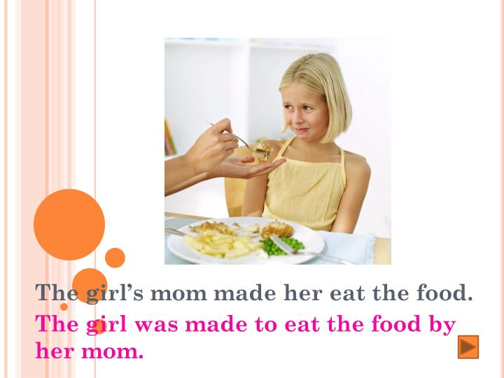 The girl's mom made her eat the food.