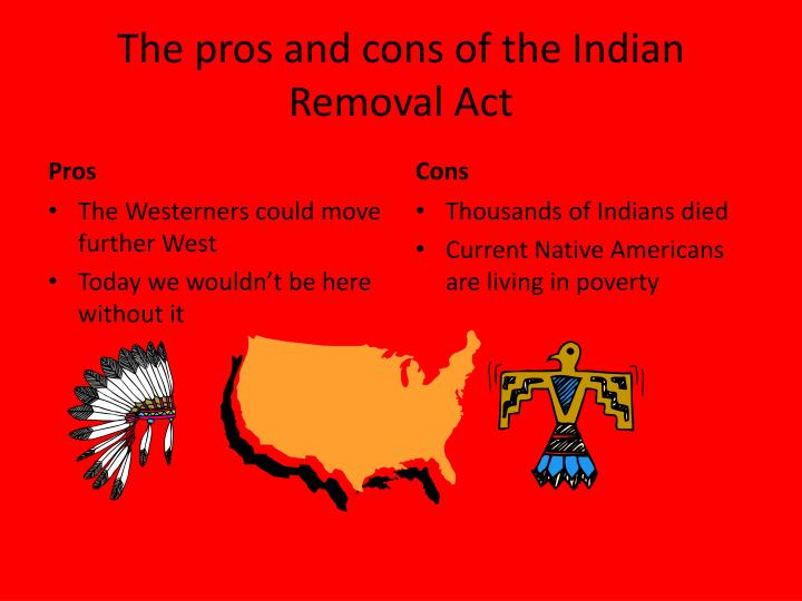 The pros and cons of the indian removal act