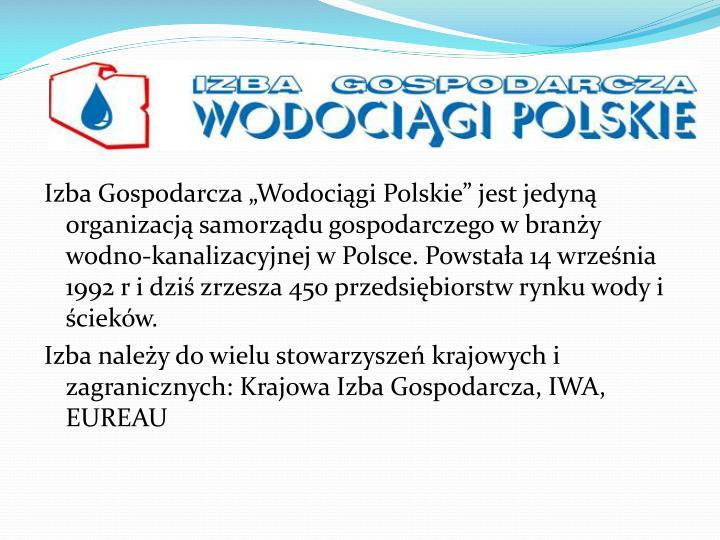 """Izba Gospodarcza """"Wodociągi Polskie"""" jest jedyną organizacją samorządu gospodarczego w branży wodno-kanalizacyjnej w Polsce. Powstała 14 września 1992"""