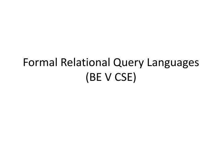 Formal relational query languages be v cse
