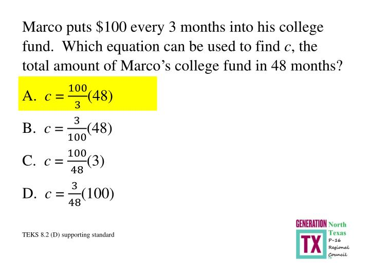 Marco puts $100 every 3 months into his college fund.  Which equation can be used to find