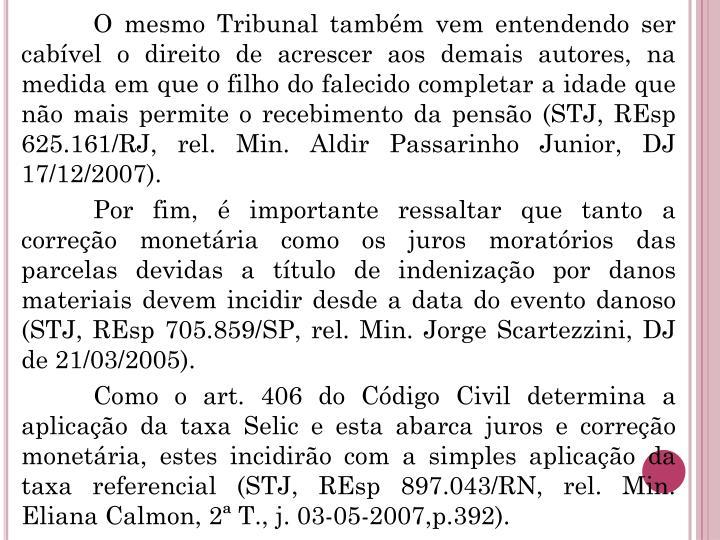 O mesmo Tribunal também vem entendendo ser cabível o direito de acrescer aos demais autores, na medida em que o filho do falecido completar a idade que não mais permite o recebimento da pensão (STJ,