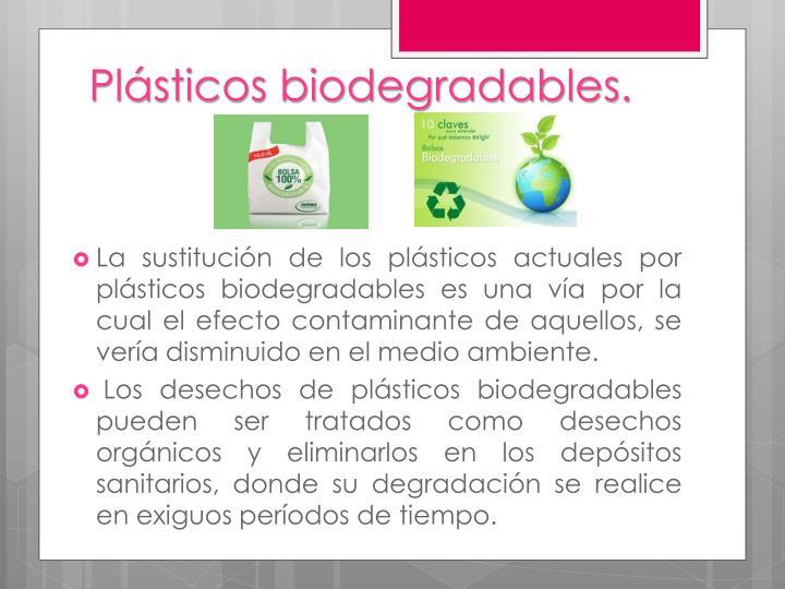 Plásticos biodegradables.