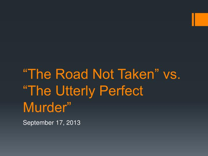 The road not taken vs the utterly perfect murder