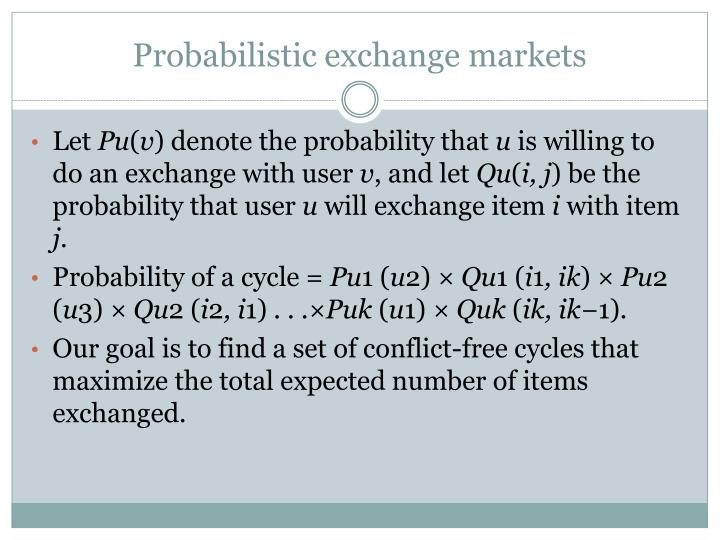 Probabilistic exchange markets
