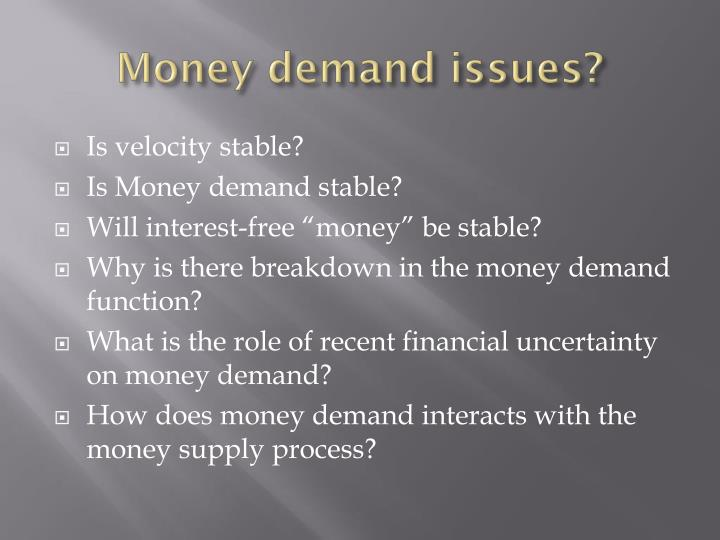 Money demand issues?
