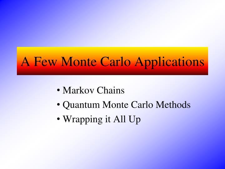 A Few Monte Carlo Applications