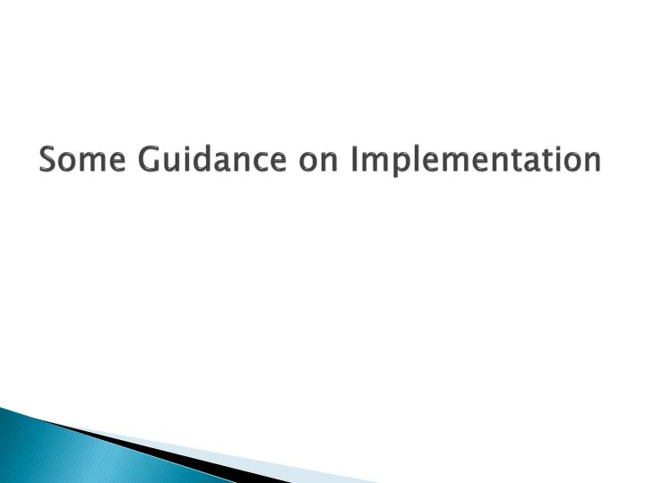 Some Guidance on Implementation