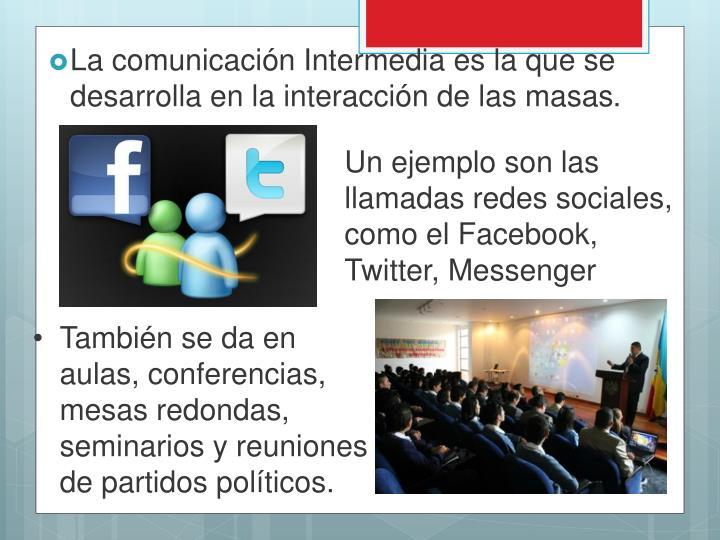 Un ejemplo son las llamadas redes sociales, como el Facebook,