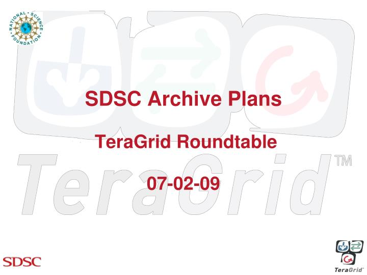 Sdsc archive plans teragrid roundtable 07 02 09