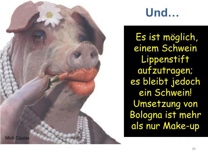 Es ist möglich, einem Schwein Lippenstift aufzutragen;