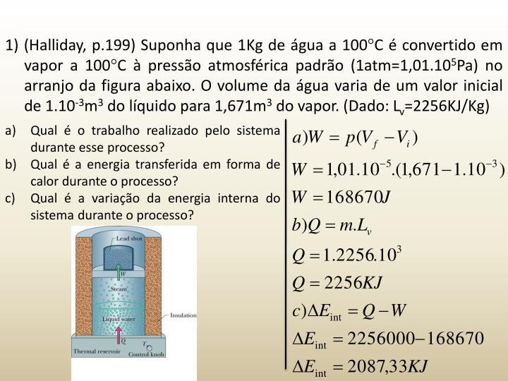 1) (Halliday, p.199) Suponha que 1Kg de gua a 100