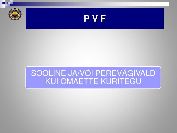 P V F