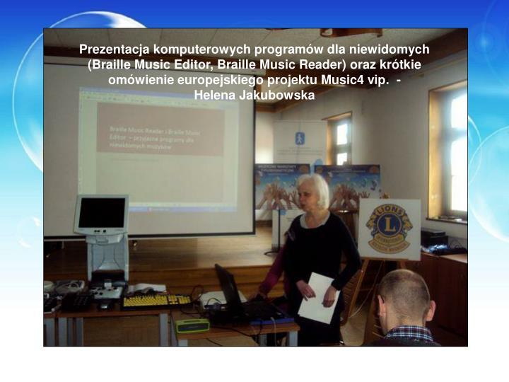Prezentacja komputerowych programów dla niewidomych (Braille Music Editor, Braille Music Reader) oraz krótkie omówienie europejskiego projektu Music4 vip.  -
