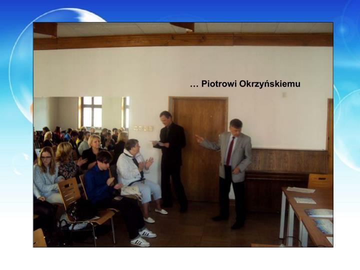 … Piotrowi Okrzyńskiemu