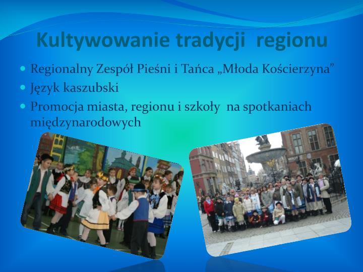 Kultywowanie tradycji  regionu