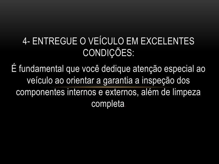 4- ENTREGUE O VEÍCULO EM EXCELENTES  CONDIÇÕES: