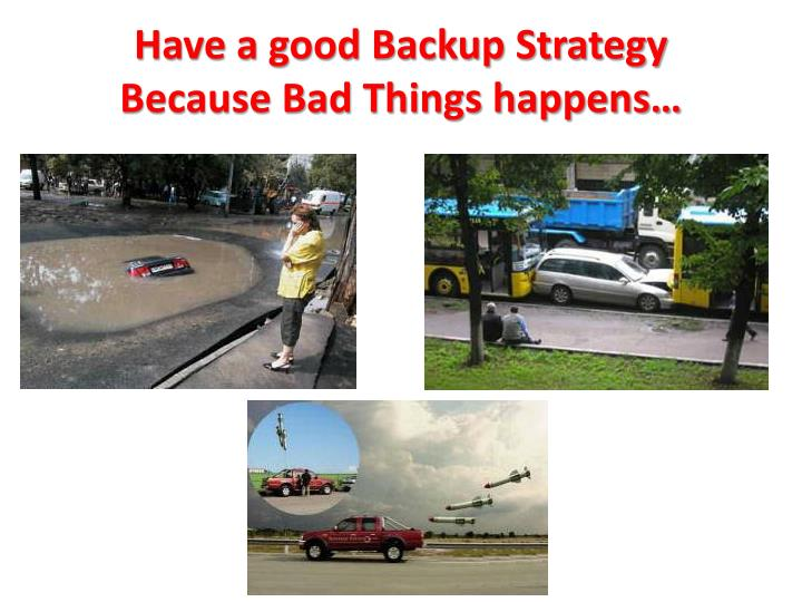 Have a good Backup Strategy