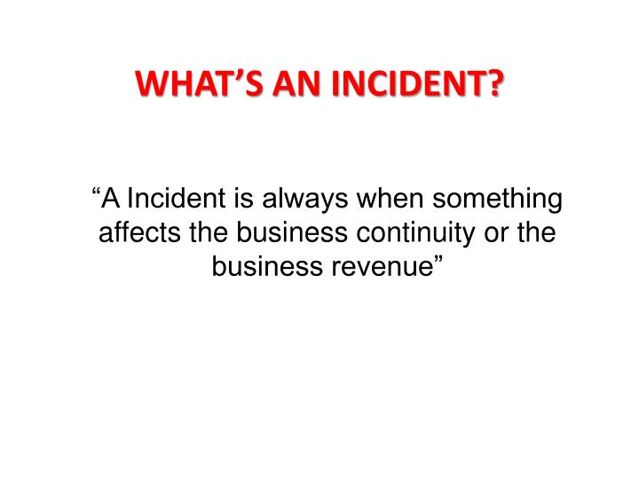 WHAT'S AN INCIDENT?