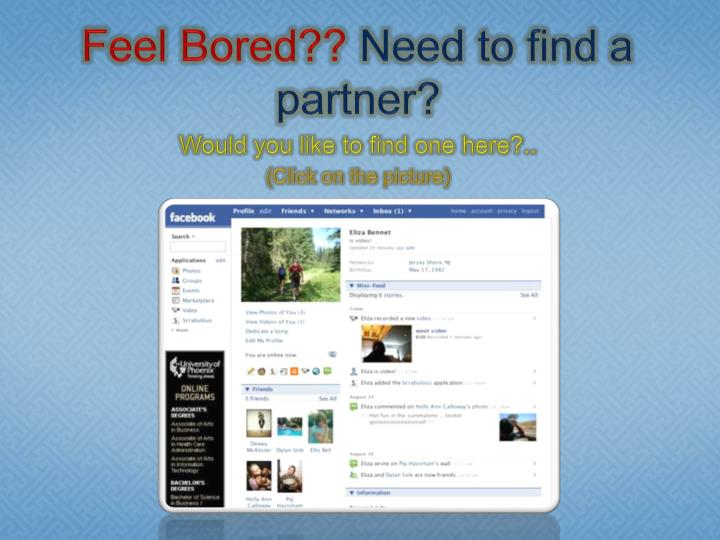 Feel bored need to find a partner would you like to find one here click on the picture