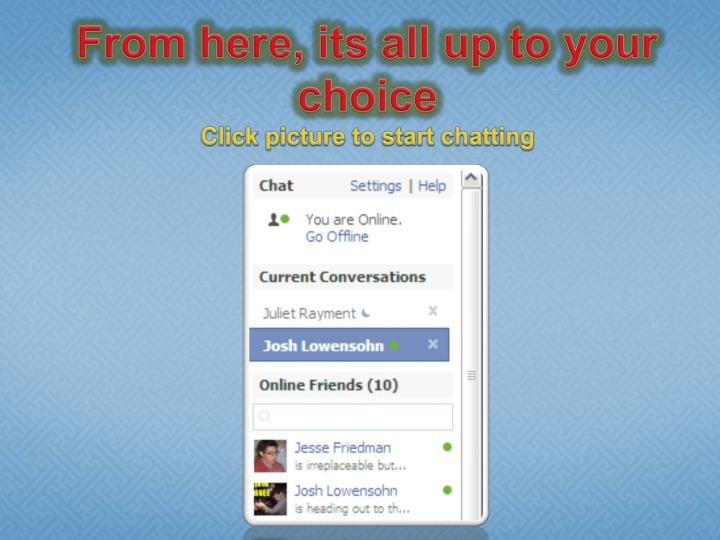 From here its all up to your choice click picture to start chatting