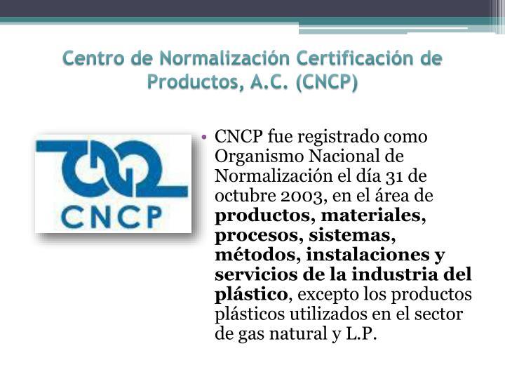 Centro de Normalización Certificación de Productos, A.C. (CNCP)