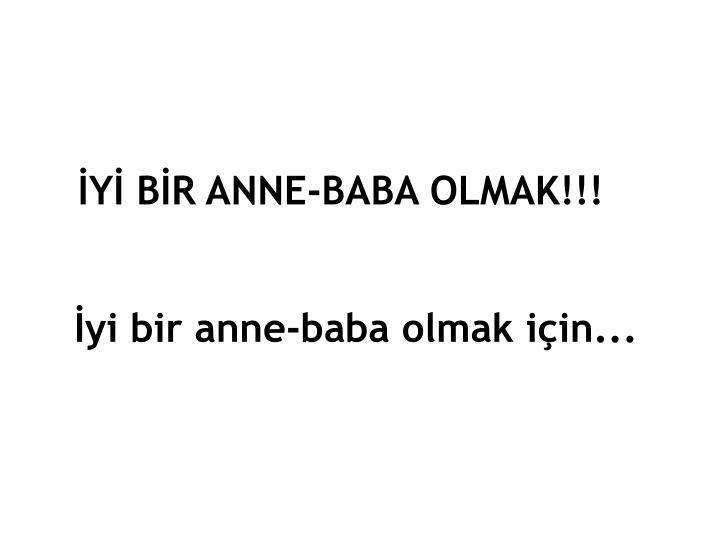 İYİ BİR ANNE-BABA OLMAK!!!