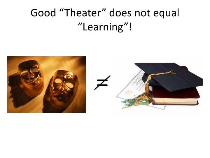 "Good ""Theater"" does not equal ""Learning""!"