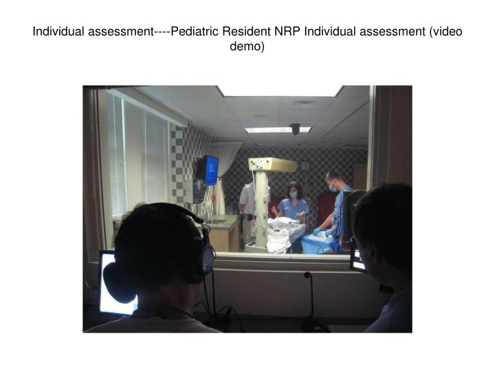 Individual assessment----Pediatric Resident NRP Individual assessment (video demo)