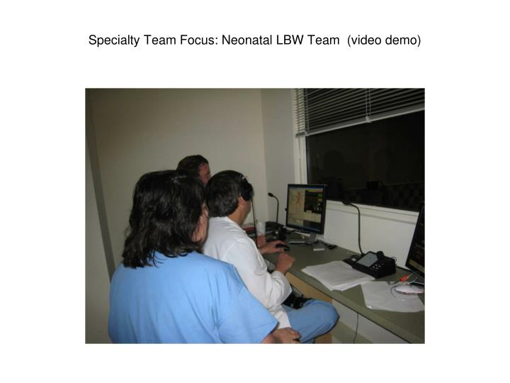 Specialty Team Focus: Neonatal LBW Team  (video demo)