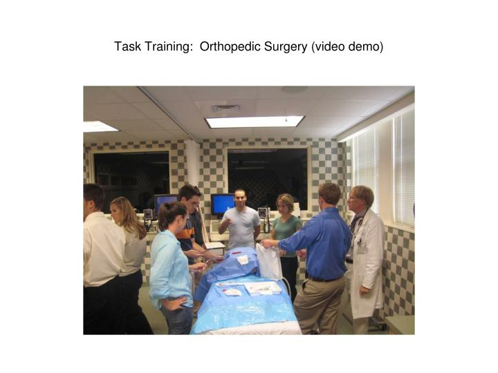 Task Training:  Orthopedic Surgery (video demo)