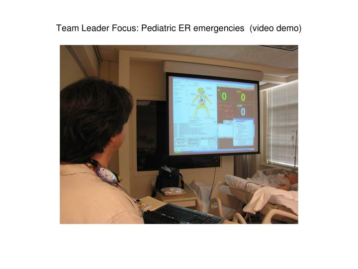 Team Leader Focus: Pediatric ER emergencies  (video demo)