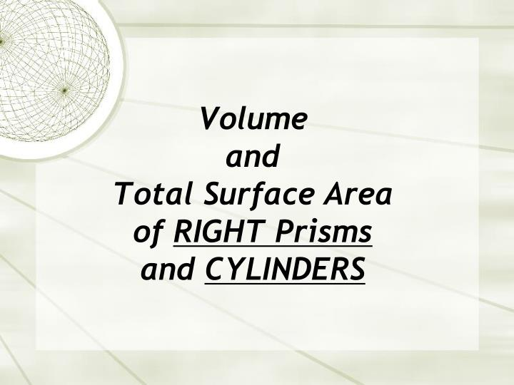 volume and total surface area of right prisms and cylinders