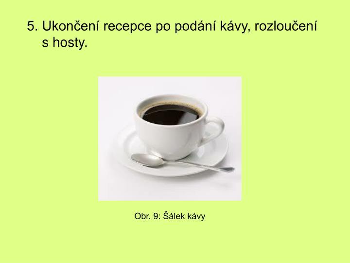 5. Ukončení recepce po podání kávy, rozloučení