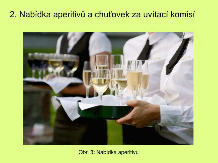 2. Nabídka aperitivů a chuťovek za uvítací komisí