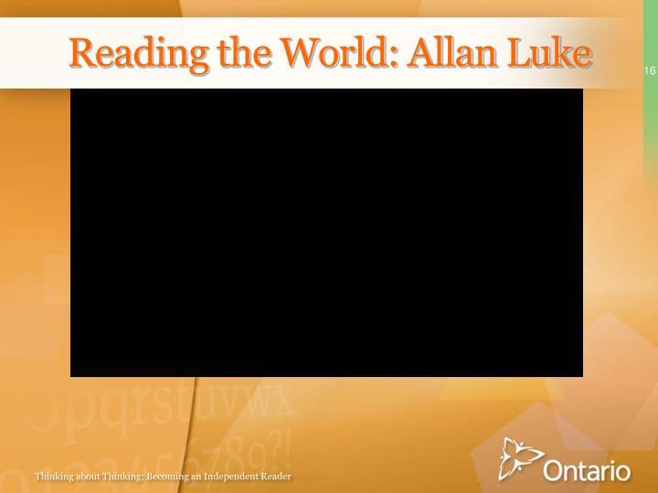 Reading the World: Allan Luke