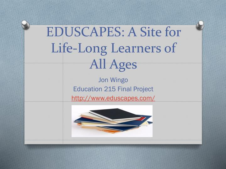 Eduscapes a site for life long l earners of a ll ages