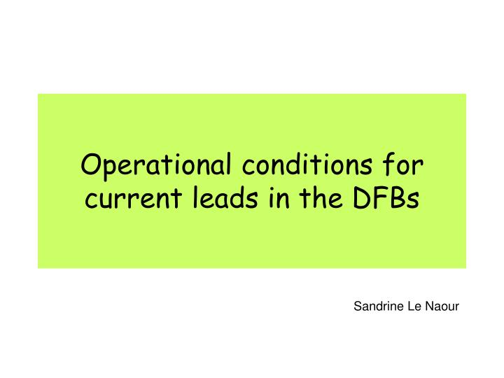 operational conditions for current leads in the dfbs