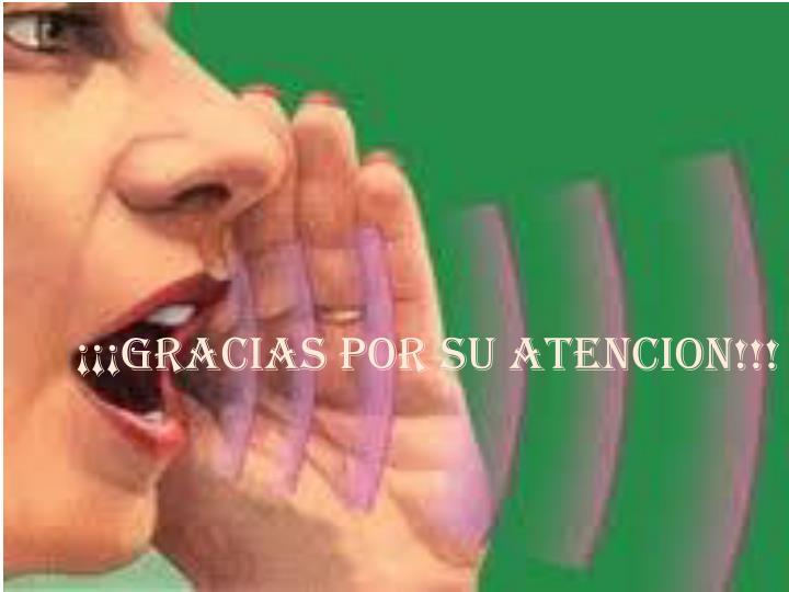 ¡¡¡GRACIAS POR SU ATENCION!!!