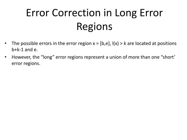 Error Correction in Long Error Regions