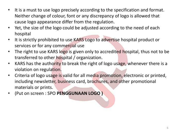 It is a must to use logo precisely according to the specification and format. Neither change of