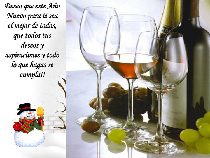Deseo que este Año Nuevo para ti sea el mejor de todos, que todos tus  deseos y aspiraciones y todo lo que hagas se cumpla!!