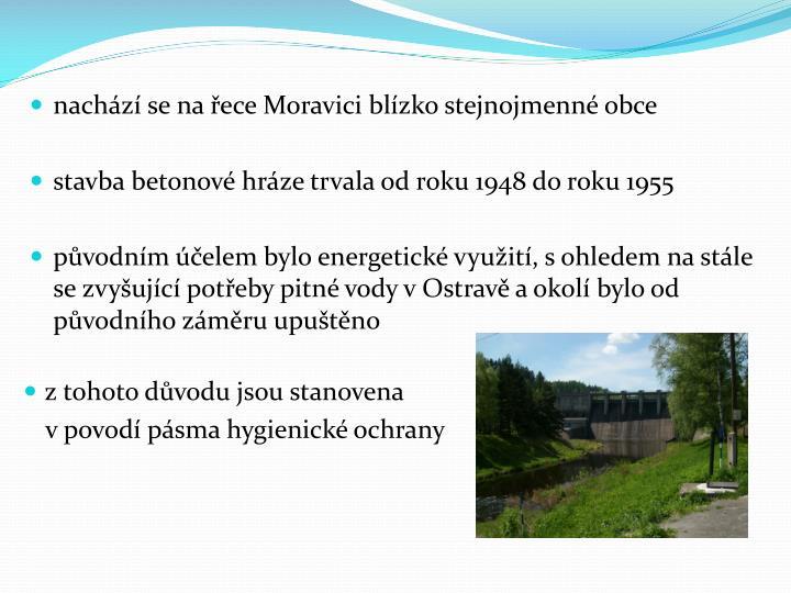 nachází se na řece Moravici blízko stejnojmenné obce