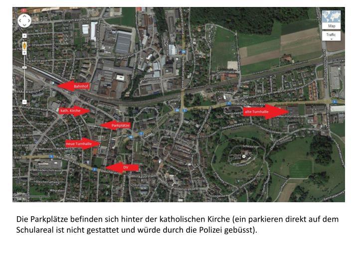 Die Parkplätze befinden sich hinter der katholischen Kirche (ein parkieren direkt auf dem Schulareal ist nicht gestattet und würde durch die Polizei gebüsst).