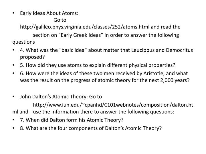 Early Ideas About Atoms: Go to http://galileo.phys.virginia.edu/classes/252/atoms.html and read the