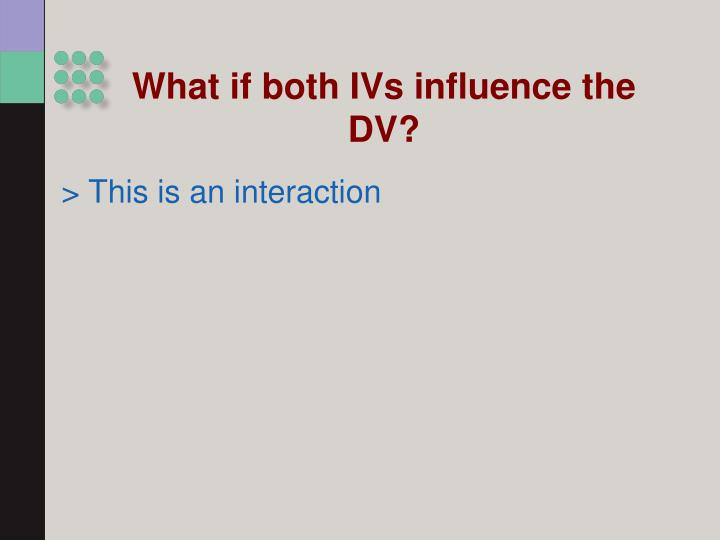 What if both IVs influence the DV?
