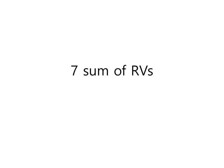 7 sum of RVs