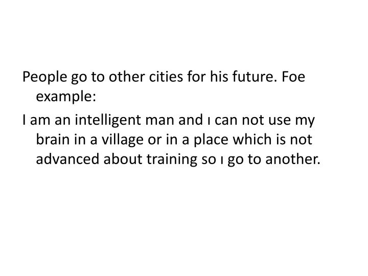 People go to other cities for his future. Foe example: