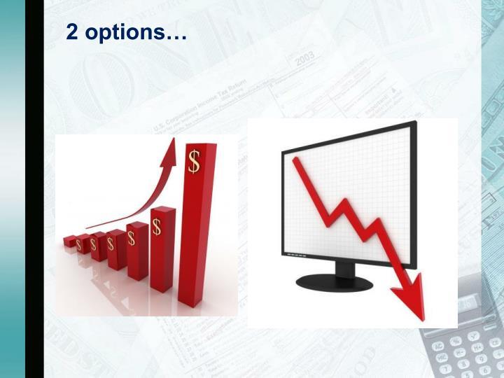 2 options…
