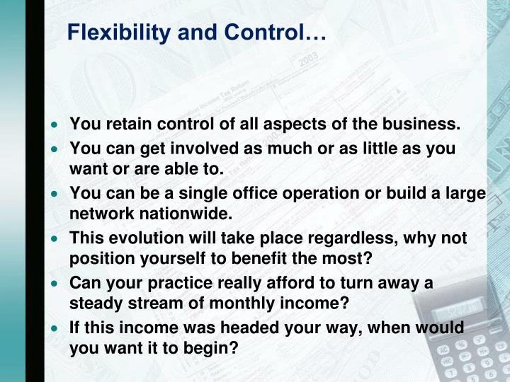 Flexibility and Control…